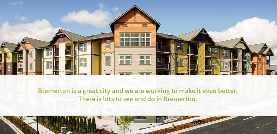Bremerton is a great city and we are working to make it even better. There is lots to see and do in
